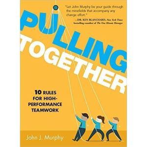 Pulling Together (10 Rules for High-Performance Teamwork)
